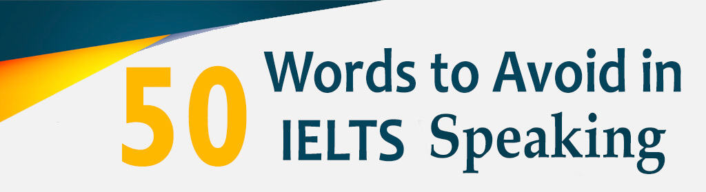 About 50 words to Avoid in IELTS Speaking