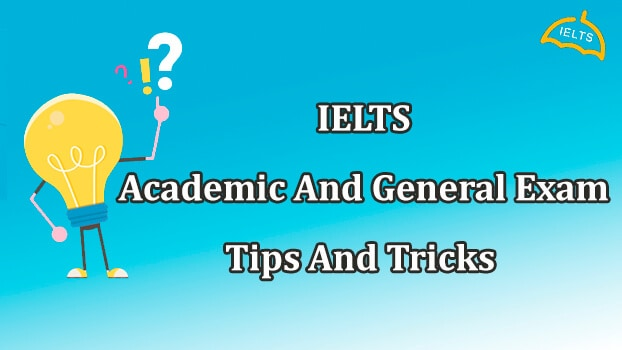 IELTS Academic and General Exam tips and tricks